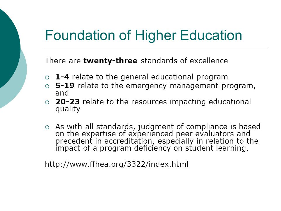 Foundation of Higher Education There are twenty-three standards of excellence  1-4 relate to the general educational program  5-19 relate to the eme