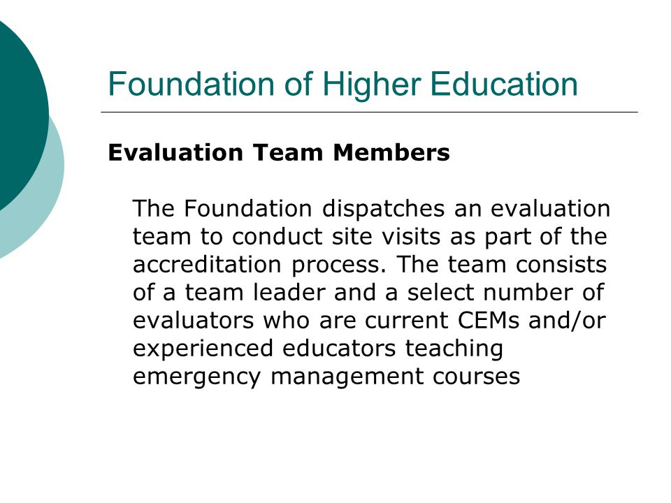Foundation of Higher Education Evaluation Team Members The Foundation dispatches an evaluation team to conduct site visits as part of the accreditatio