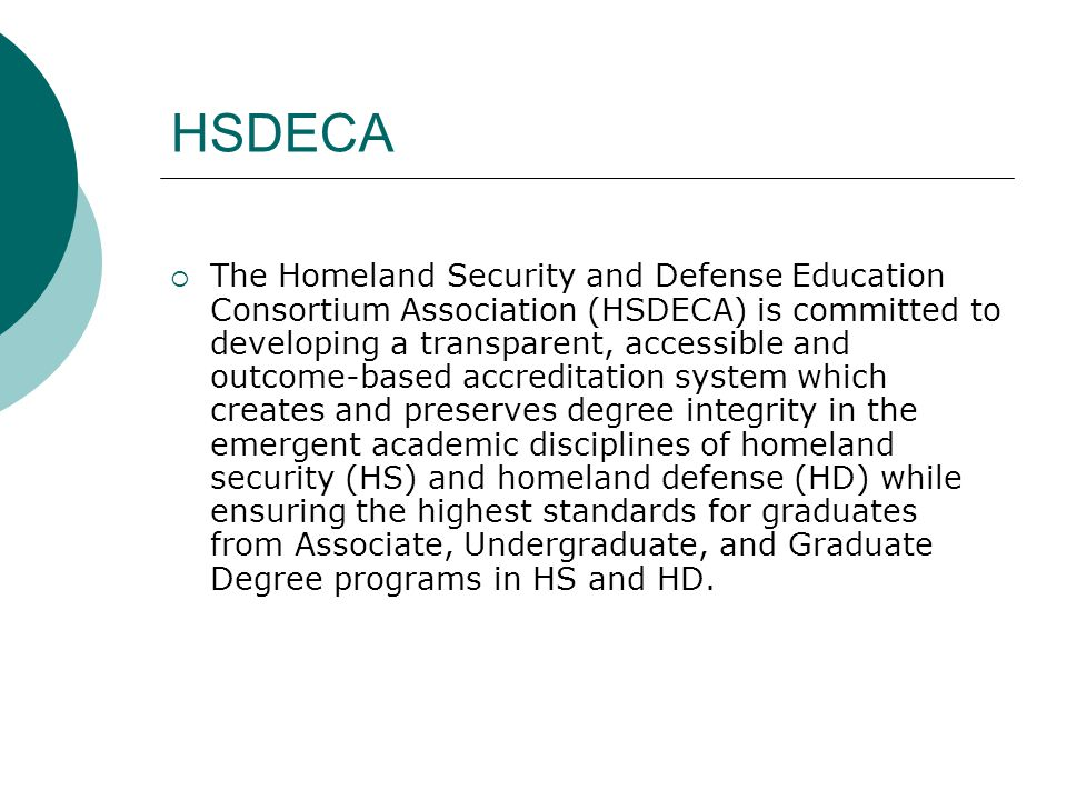 HSDECA  The Homeland Security and Defense Education Consortium Association (HSDECA) is committed to developing a transparent, accessible and outcome-