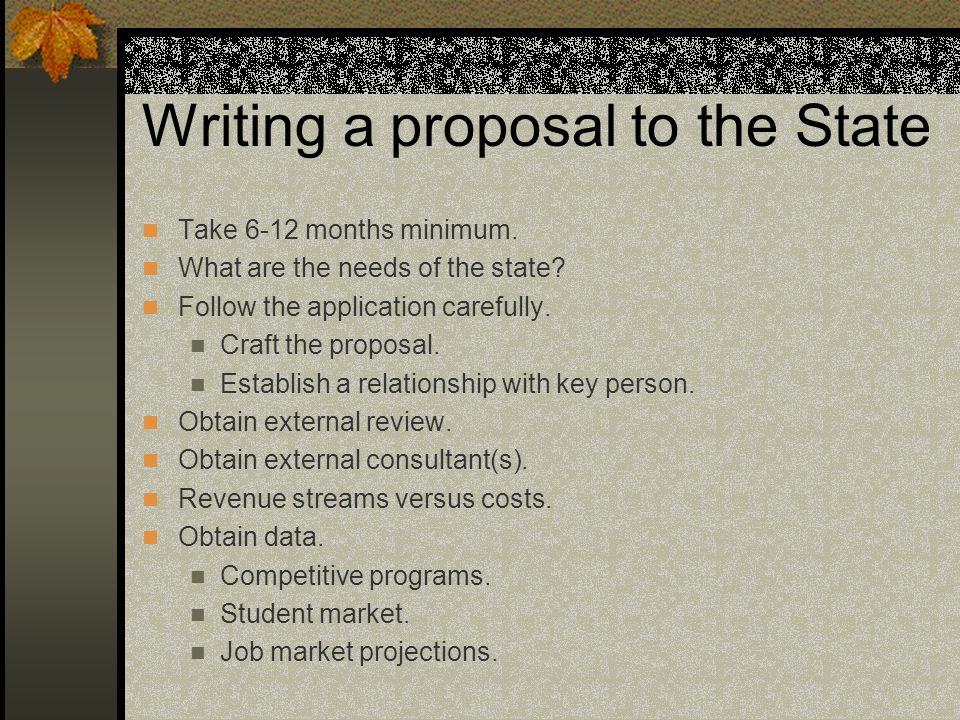 Writing a proposal to the State Take 6-12 months minimum.