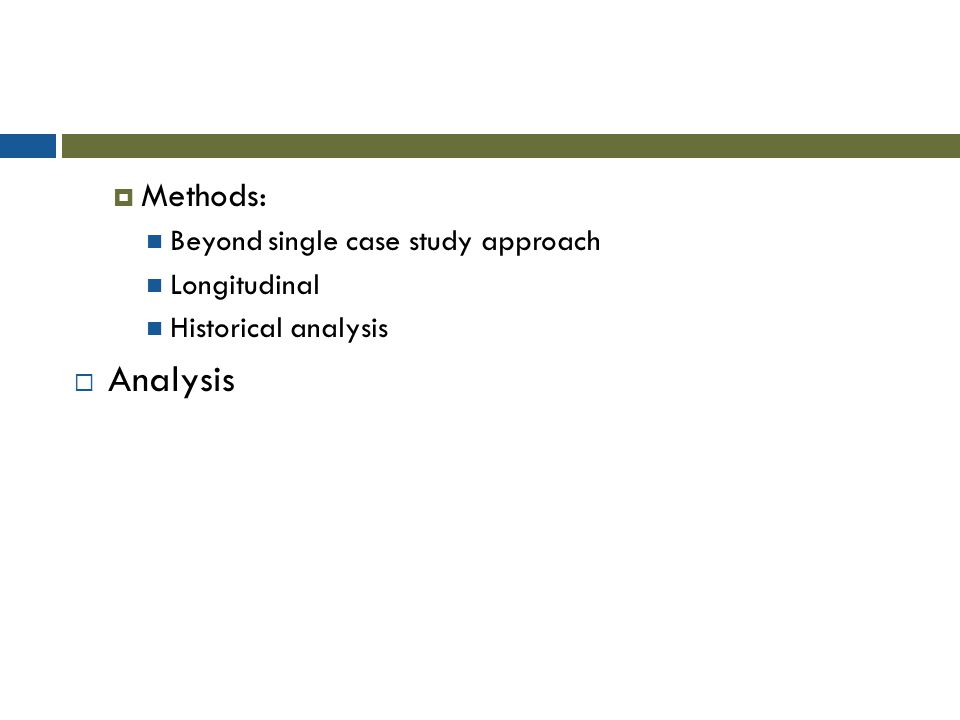  Methods: Beyond single case study approach Longitudinal Historical analysis  Analysis