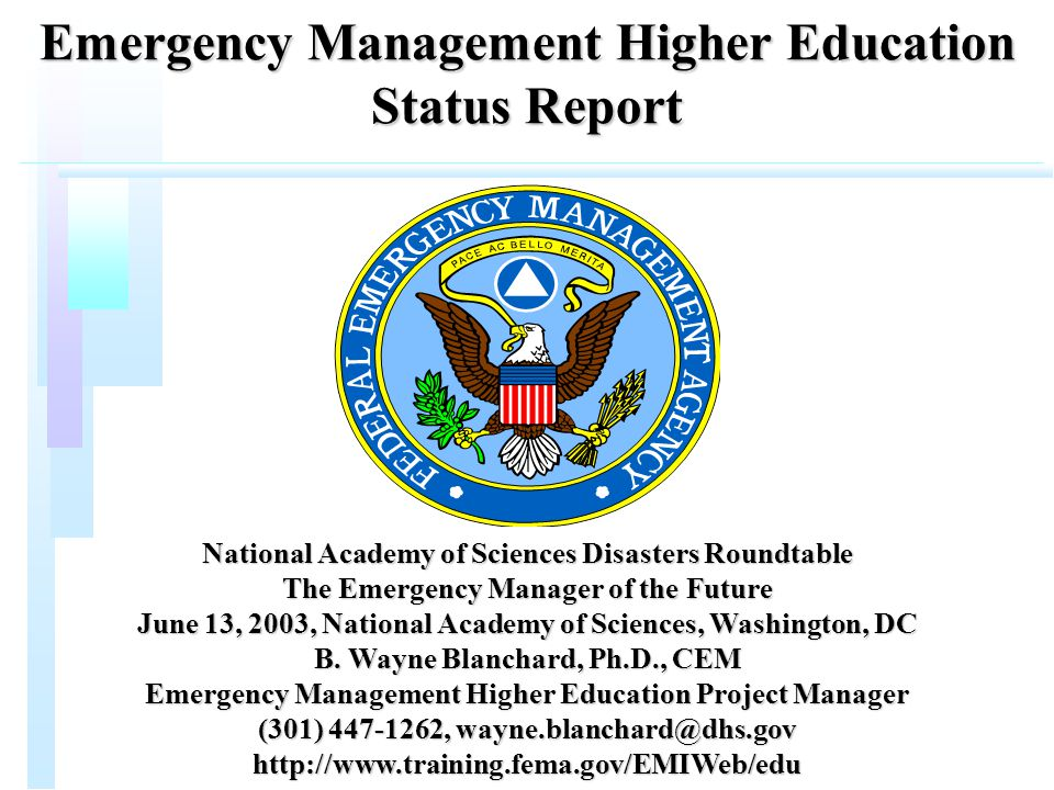 Emergency Management Higher Education Status Report National Academy of Sciences Disasters Roundtable The Emergency Manager of the Future June 13, 2003, National Academy of Sciences, Washington, DC B.