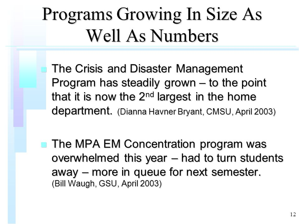 12 Programs Growing In Size As Well As Numbers n The Crisis and Disaster Management Program has steadily grown – to the point that it is now the 2 nd largest in the home department.