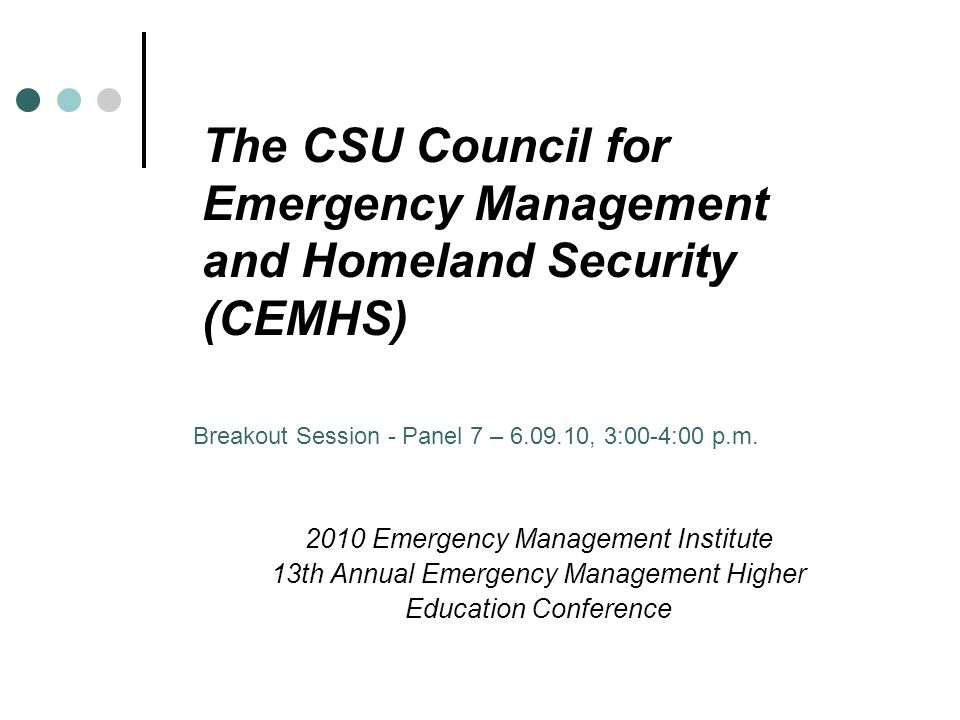 The CSU Council for Emergency Management and Homeland Security (CEMHS) 2010 Emergency Management Institute 13th Annual Emergency Management Higher Education Conference Breakout Session - Panel 7 – 6.09.10, 3:00-4:00 p.m.