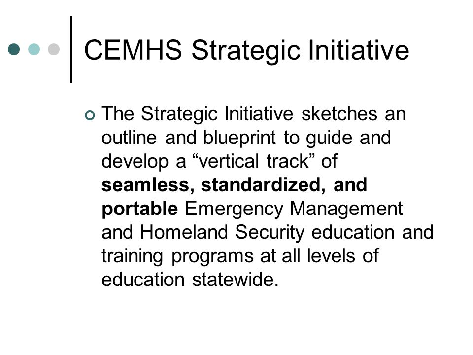 "CEMHS Strategic Initiative The Strategic Initiative sketches an outline and blueprint to guide and develop a ""vertical track"" of seamless, standardize"