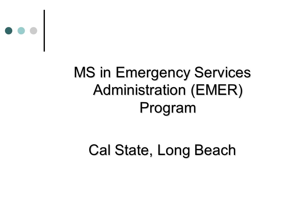 MS in Emergency Services Administration (EMER) Program Cal State, Long Beach