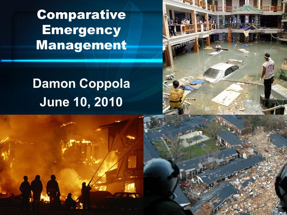 Comparative Emergency Management Damon Coppola June 10, 2010