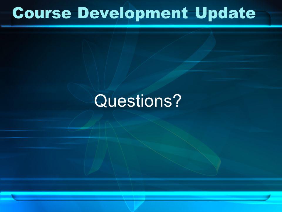 Course Development Update Questions?