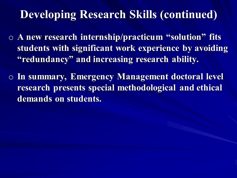 Developing Research Skills (continued) o A new research internship/practicum solution fits students with significant work experience by avoiding redundancy and increasing research ability.
