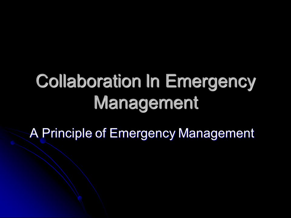 Collaboration In Emergency Management A Principle of Emergency Management