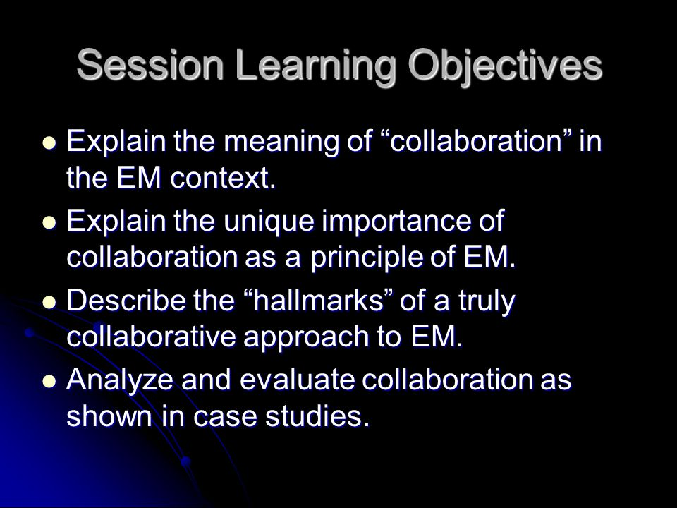 "Session Learning Objectives Explain the meaning of ""collaboration"" in the EM context. Explain the meaning of ""collaboration"" in the EM context. Explai"