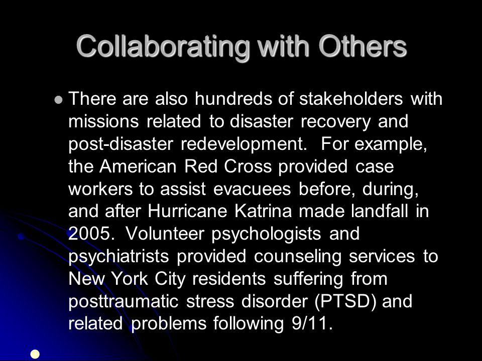 Collaborating with Others There are also hundreds of stakeholders with missions related to disaster recovery and post-disaster redevelopment. For exam