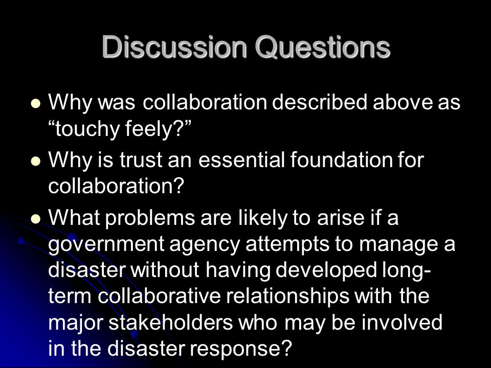 "Discussion Questions Why was collaboration described above as ""touchy feely?"" Why is trust an essential foundation for collaboration? What problems ar"