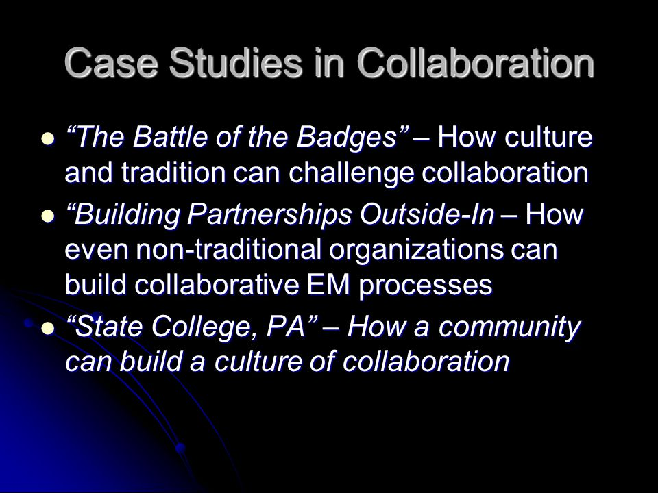 "Case Studies in Collaboration ""The Battle of the Badges"" – How culture and tradition can challenge collaboration ""The Battle of the Badges"" – How cult"