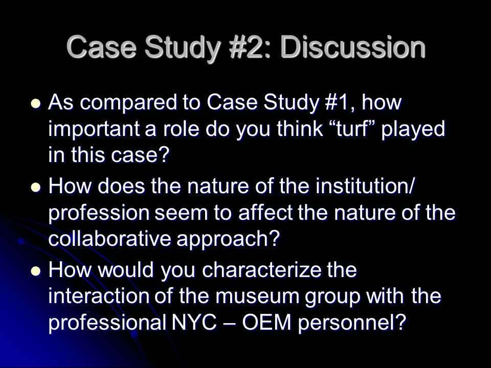 "Case Study #2: Discussion As compared to Case Study #1, how important a role do you think ""turf"" played in this case? As compared to Case Study #1, ho"