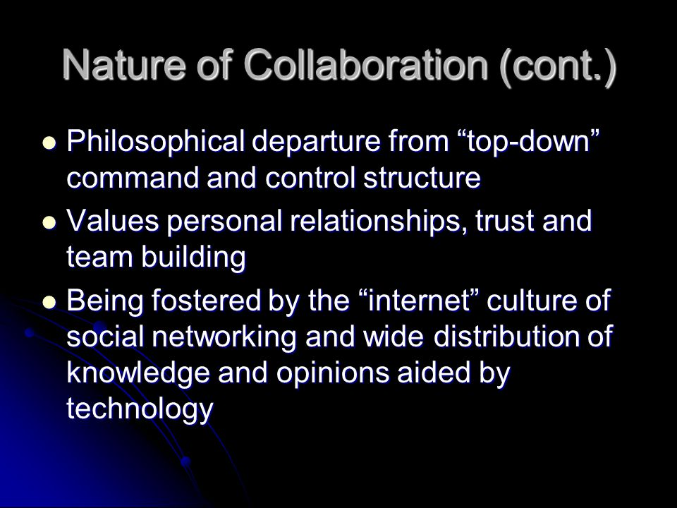 "Nature of Collaboration (cont.) Philosophical departure from ""top-down"" command and control structure Philosophical departure from ""top-down"" command"