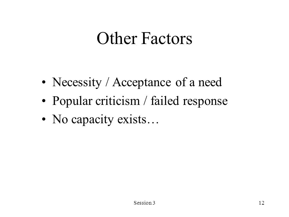Session 312 Other Factors Necessity / Acceptance of a need Popular criticism / failed response No capacity exists…