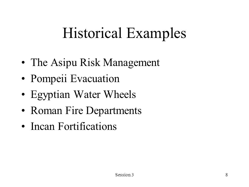 Session 38 Historical Examples The Asipu Risk Management Pompeii Evacuation Egyptian Water Wheels Roman Fire Departments Incan Fortifications