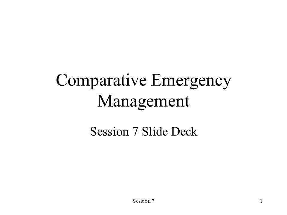 Session 71 Comparative Emergency Management Session 7 Slide Deck
