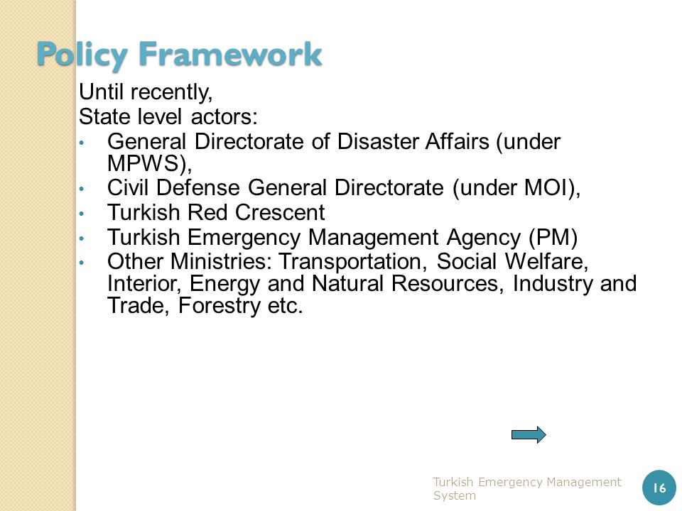 Policy Framework Until recently, State level actors: General Directorate of Disaster Affairs (under MPWS), Civil Defense General Directorate (under MO