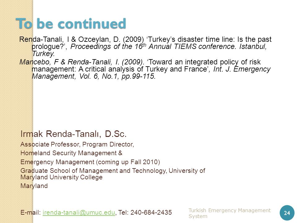 To be continued Renda-Tanali, I & Ozceylan, D. (2009) 'Turkey's disaster time line: Is the past prologue?', Proceedings of the 16 th Annual TIEMS conf
