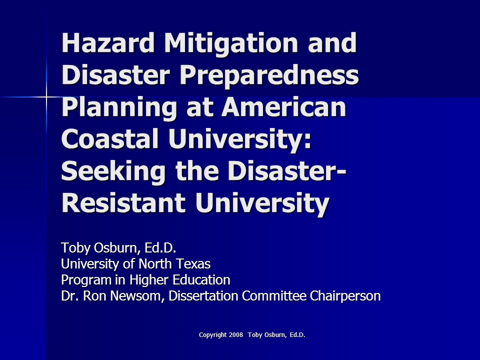 Hazard Mitigation and Disaster Preparedness Planning at American Coastal University: Seeking the Disaster- Resistant University Toby Osburn, Ed.D.