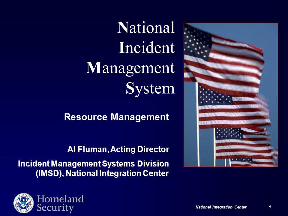 National Integration Center 1 National Incident Management System Resource Management Al Fluman, Acting Director Incident Management Systems Division (IMSD), National Integration Center