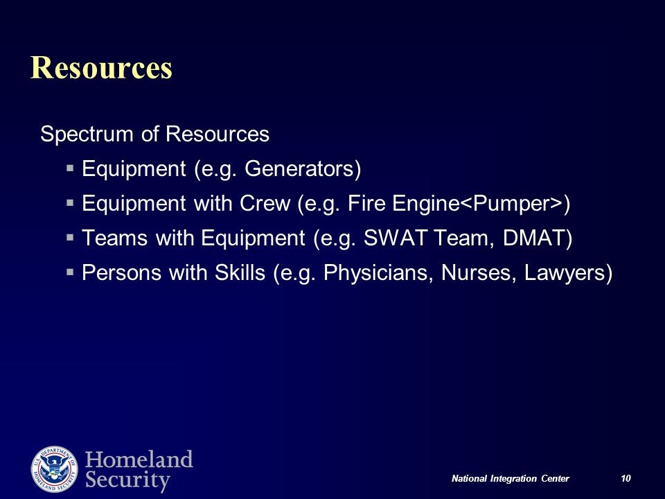 National Integration Center 10 Resources Spectrum of Resources  Equipment (e.g. Generators)  Equipment with Crew (e.g. Fire Engine )  Teams with Eq