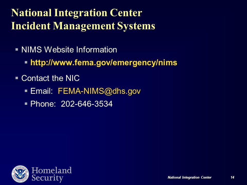 National Integration Center 14 National Integration Center Incident Management Systems  NIMS Website Information  http://www.fema.gov/emergency/nims