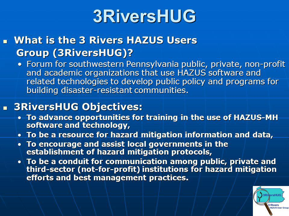 3RiversHUG What is the 3 Rivers HAZUS Users What is the 3 Rivers HAZUS Users Group (3RiversHUG).