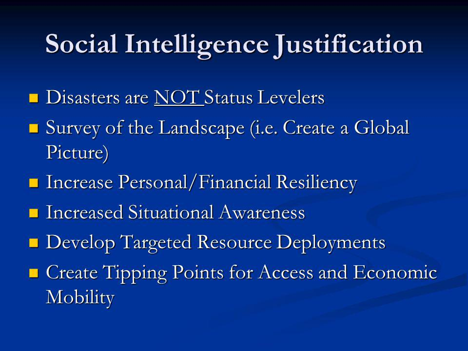 Social Intelligence Justification Disasters are NOT Status Levelers Disasters are NOT Status Levelers Survey of the Landscape (i.e. Create a Global Pi