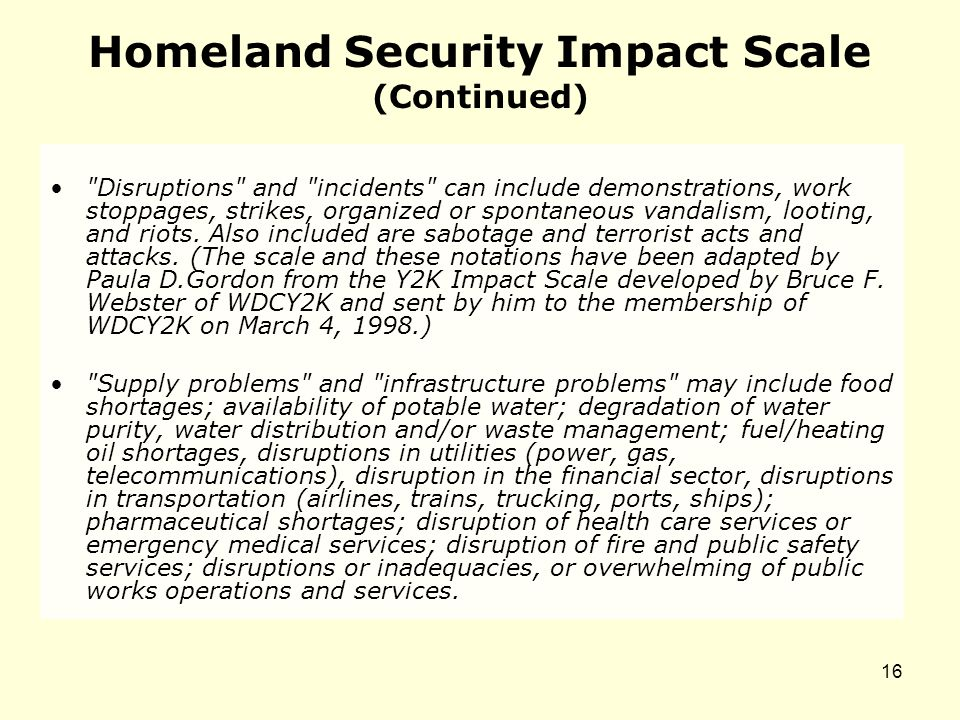Homeland Security Impact Scale (Continued) Disruptions and incidents can include demonstrations, work stoppages, strikes, organized or spontaneous vandalism, looting, and riots.