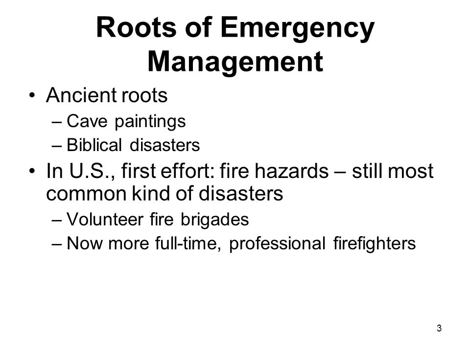 4 Roots of Emergency Management Definition: Emergency management is the discipline dealing with risk and risk avoidance.