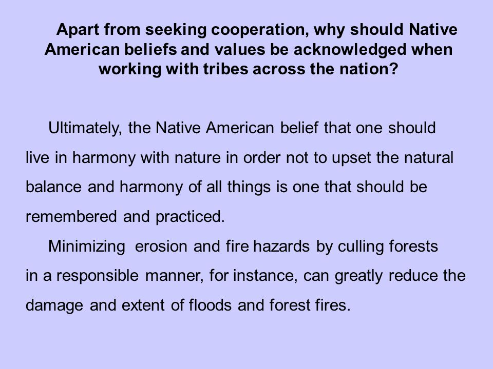 Apart from seeking cooperation, why should Native American beliefs and values be acknowledged when working with tribes across the nation.