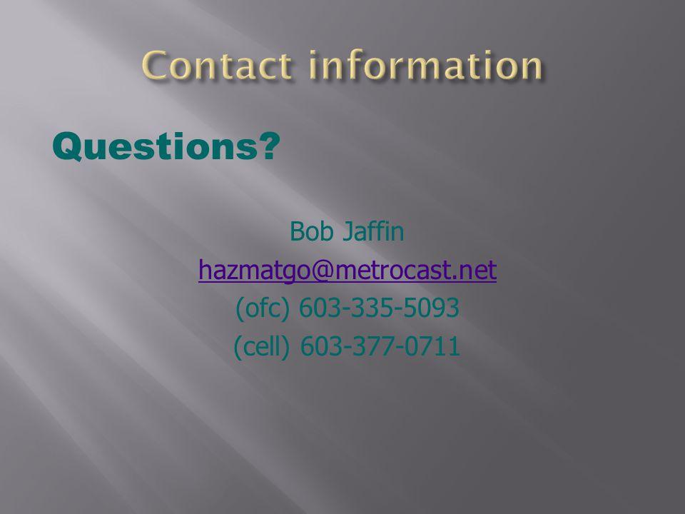 Questions? Bob Jaffin hazmatgo@metrocast.net (ofc) 603-335-5093 (cell) 603-377-0711