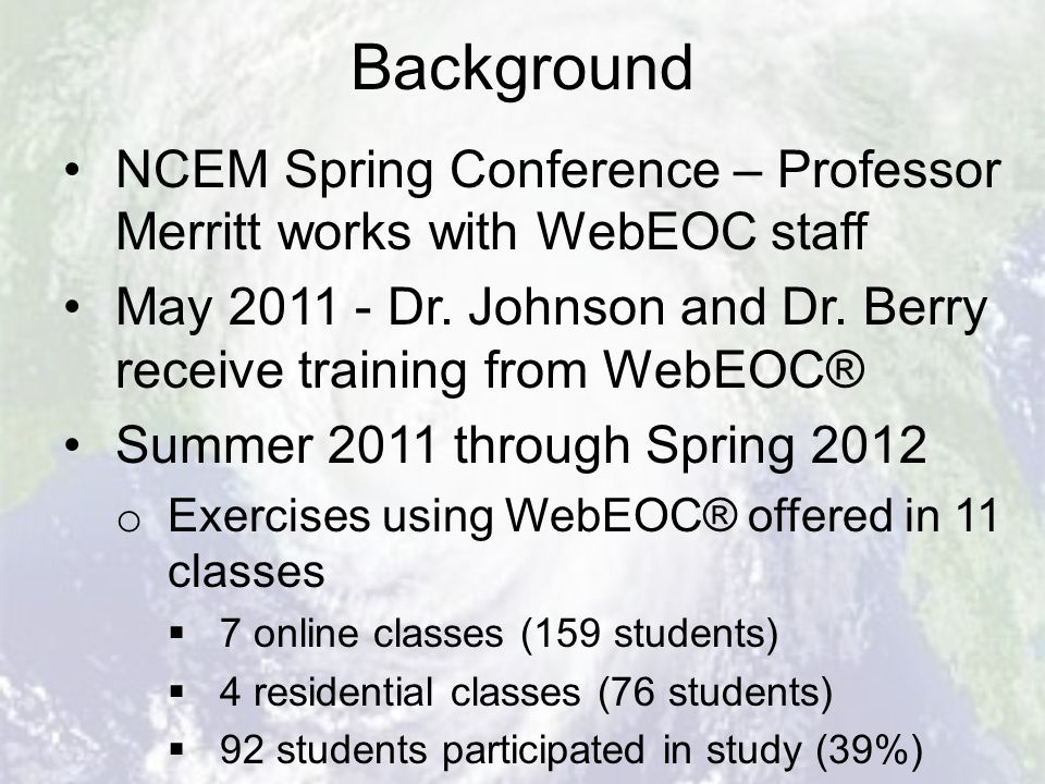 Background NCEM Spring Conference – Professor Merritt works with WebEOC staff May 2011 - Dr. Johnson and Dr. Berry receive training from WebEOC® Summe