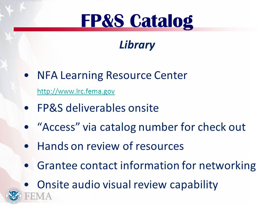 "Library NFA Learning Resource Center http://www.lrc.fema.gov FP&S deliverables onsite ""Access"" via catalog number for check out Hands on review of res"