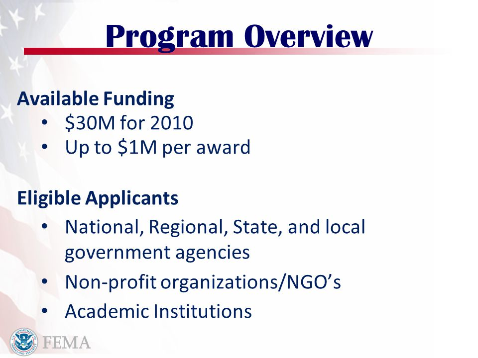 Program Overview Available Funding $30M for 2010 Up to $1M per award Eligible Applicants National, Regional, State, and local government agencies Non-