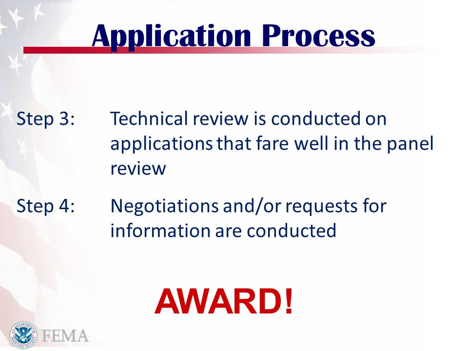 Application Process Step 3: Technical review is conducted on applications that fare well in the panel review Step 4: Negotiations and/or requests for