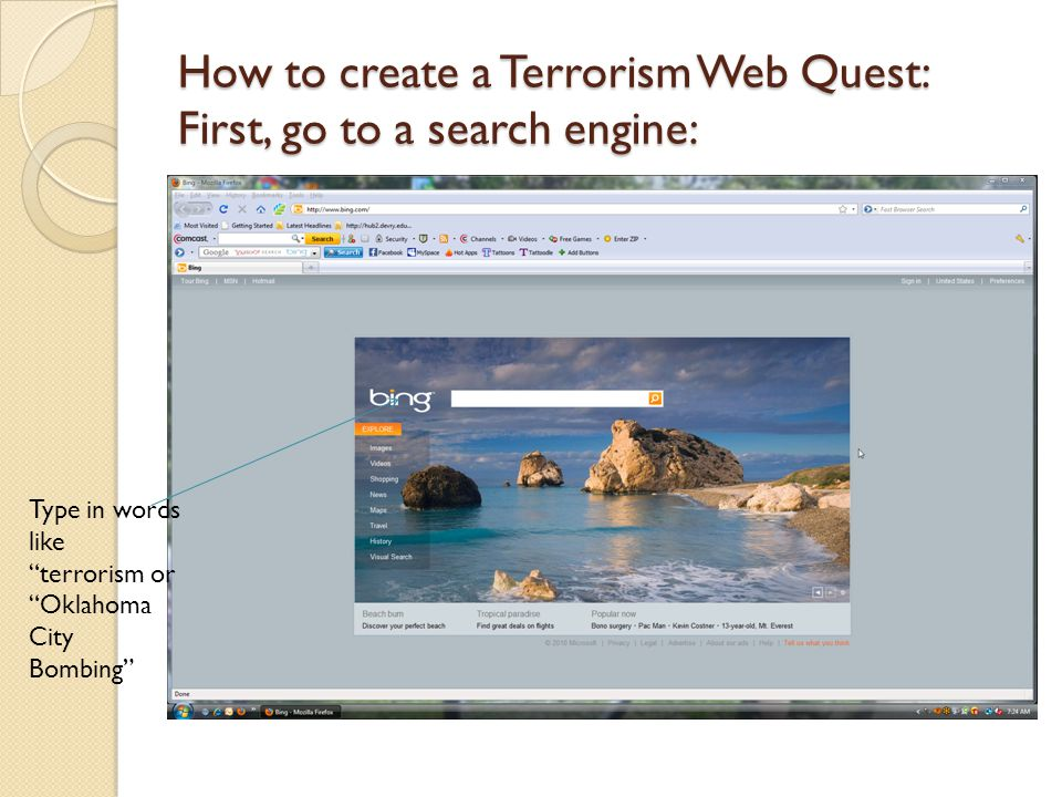 "How to create a Terrorism Web Quest: First, go to a search engine: Type in words like ""terrorism or ""Oklahoma City Bombing"""