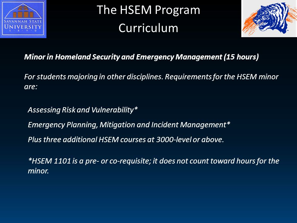 The HSEM Program Minor in Homeland Security and Emergency Management (15 hours) For students majoring in other disciplines.