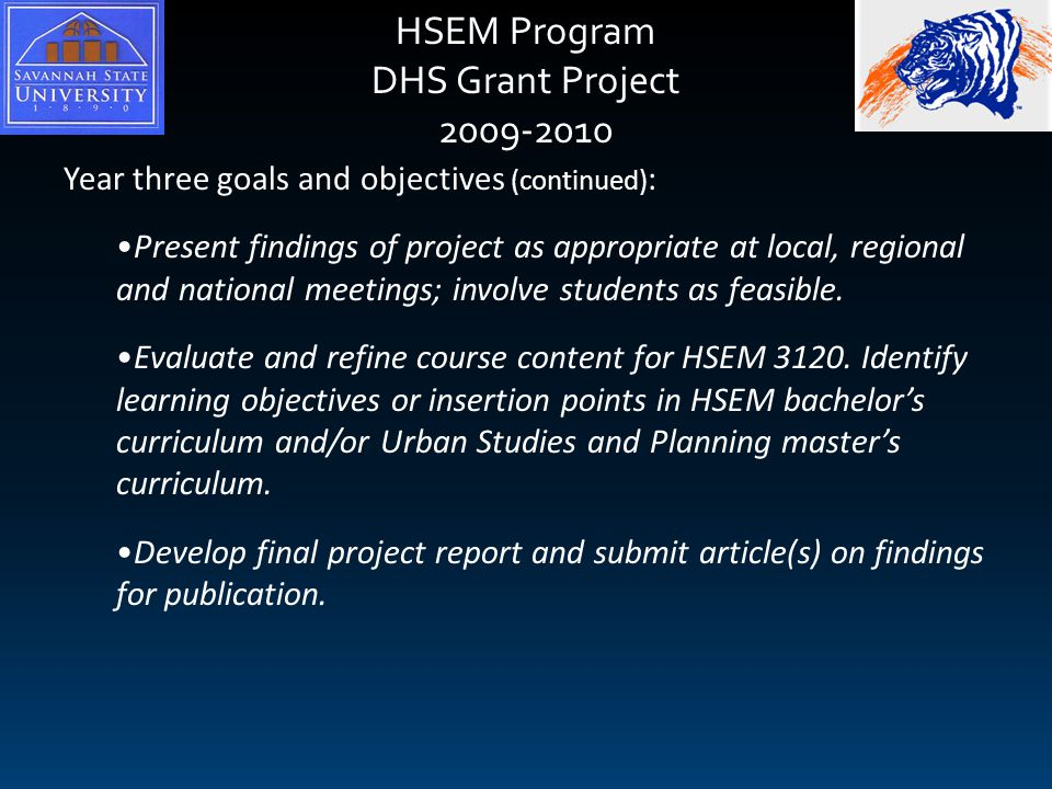 HSEM Program DHS Grant Project 2009-2010 Year three goals and objectives (continued) : Present findings of project as appropriate at local, regional and national meetings; involve students as feasible.