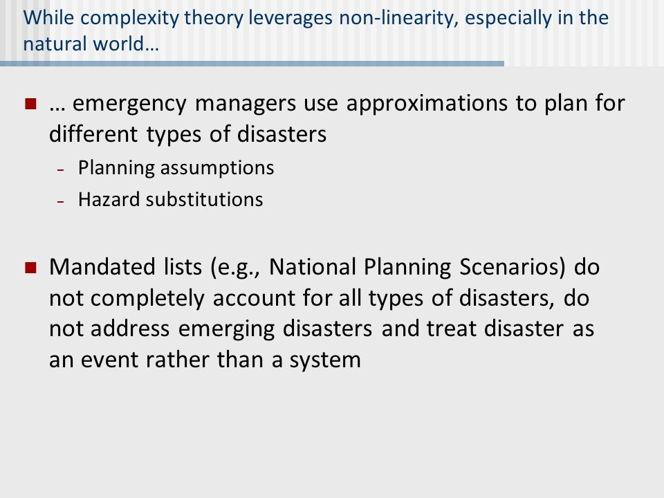 While complexity theory leverages non-linearity, especially in the natural world… … emergency managers use approximations to plan for different types
