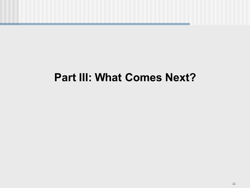 22 Part III: What Comes Next