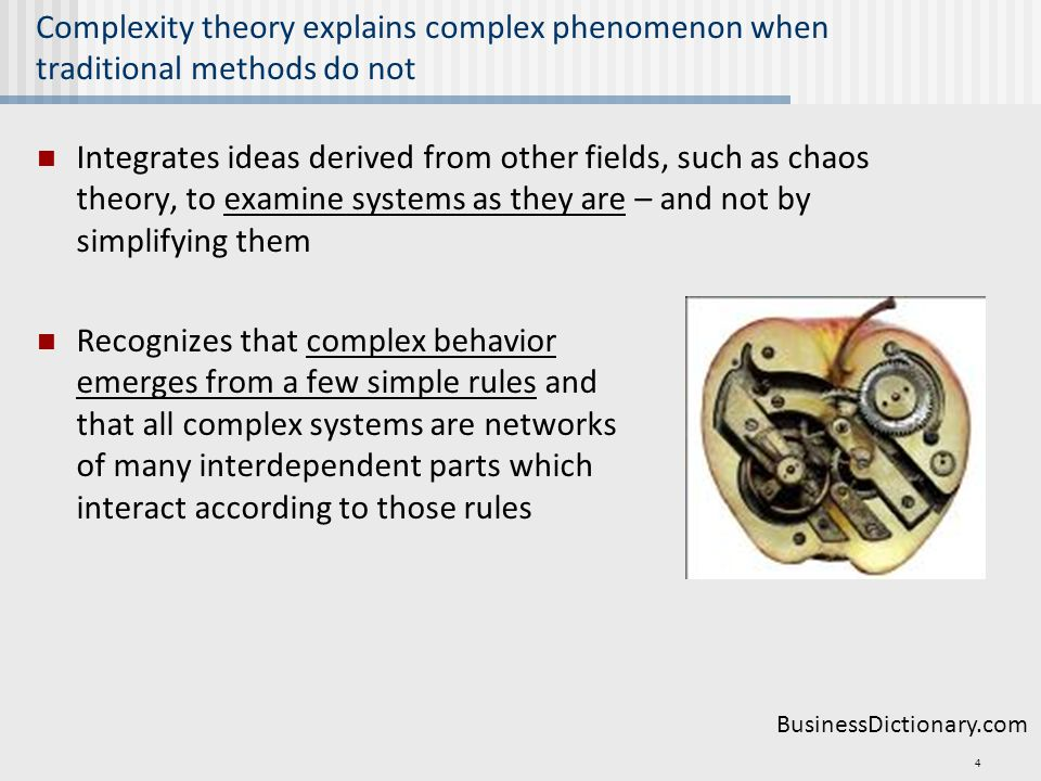 Complexity theory explains complex phenomenon when traditional methods do not Integrates ideas derived from other fields, such as chaos theory, to exa