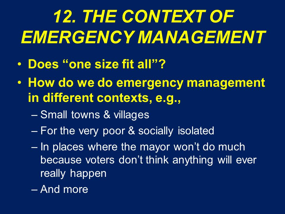 12. THE CONTEXT OF EMERGENCY MANAGEMENT Does one size fit all .