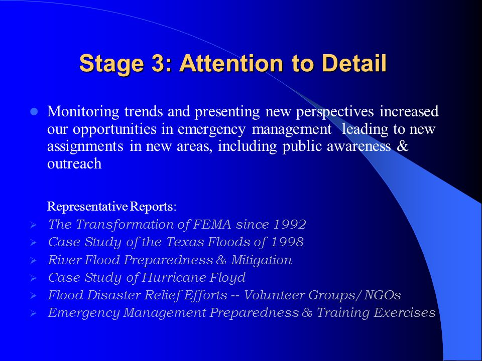 Stage 3: Attention to Detail (continued) Stage 3: Attention to Detail (continued) Representative International Research Delegations Coordinated by FKA:  Japanese government fact-finding mission on flood-related disaster management policies and practices – DC, North Carolina, Texas  Japanese local government research mission to Mt.