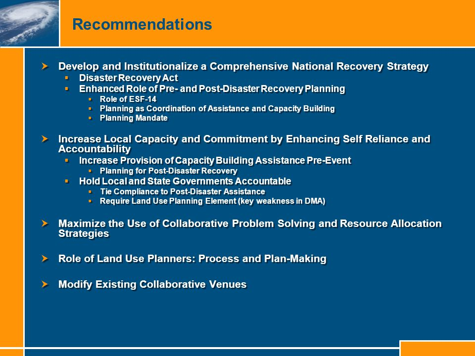 Recommendations  Develop and Institutionalize a Comprehensive National Recovery Strategy  Disaster Recovery Act  Enhanced Role of Pre- and Post-Dis