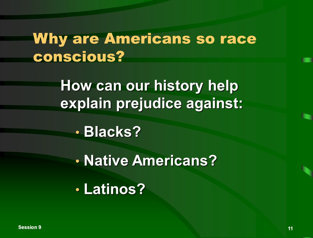 Session 9 11 How can our history help explain prejudice against: Blacks.