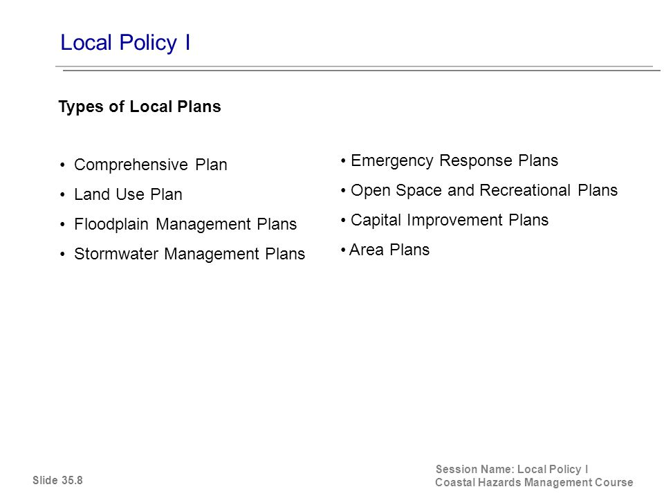 Local Policy I Session Name: Local Policy I Coastal Hazards Management Course Streets Sidewalks Drainage control Dedication of Land Impact Fees Subdivision Regulations Require Project Improvements: Slide 35.19